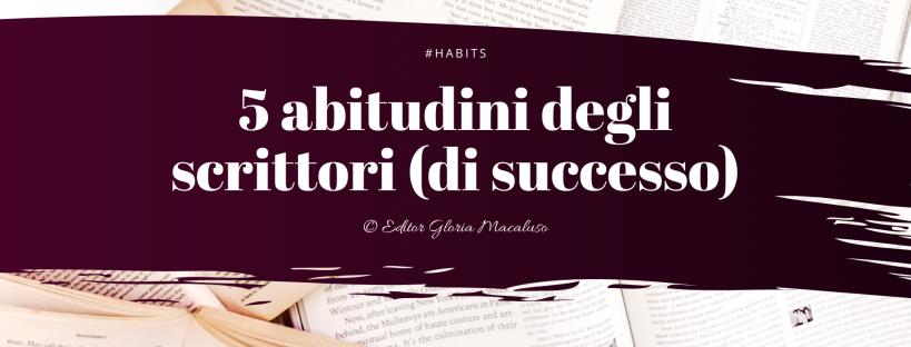 Editor Gloria Macaluso - 5 abitudini degli scrittori di successo